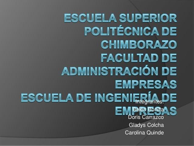 Integrantes:  Belén Bonilla Doris Carrazco Gladys ColchaCarolina Quinde