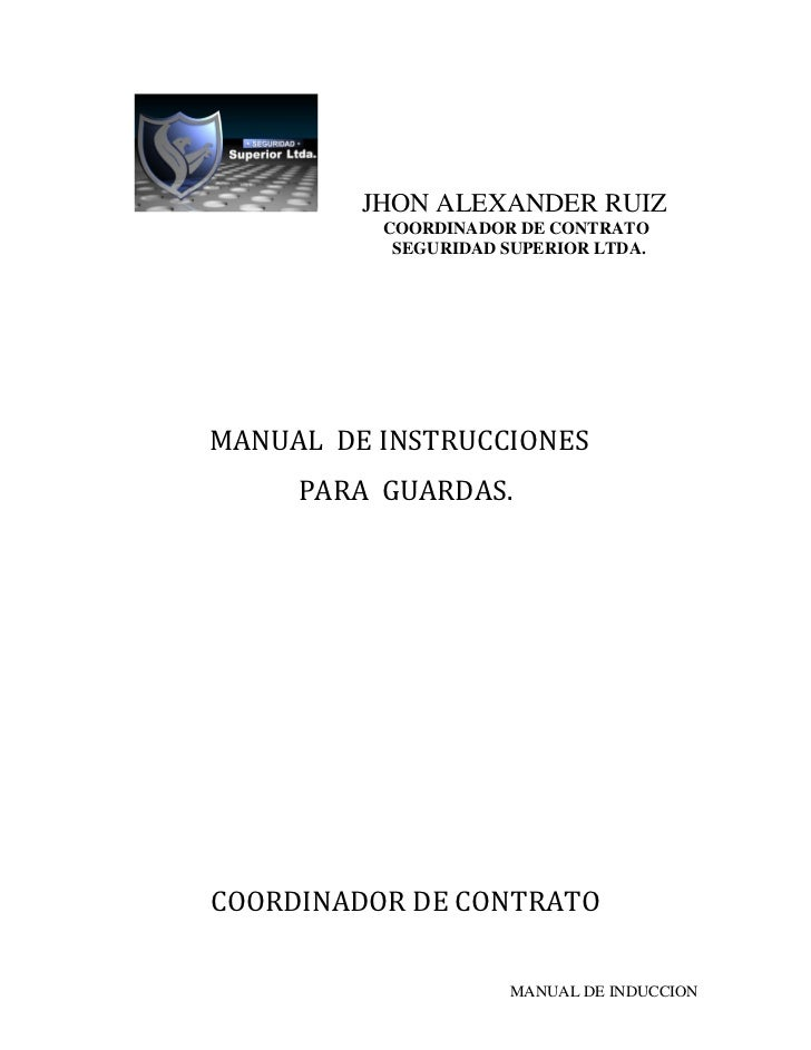 JHON ALEXANDER RUIZ          COORDINADOR DE CONTRATO           SEGURIDAD SUPERIOR LTDA.MANUAL DE INSTRUCCIONES     PARA GU...