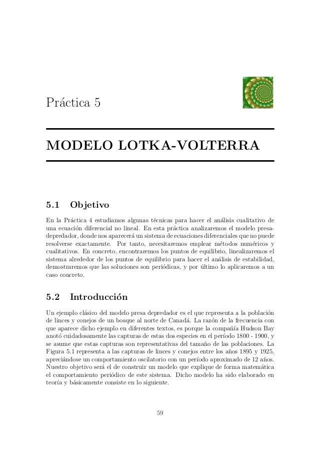 Pr´ctica 5  aMODELO LOTKA-VOLTERRA5.1     ObjetivoEn la Pr´ctica 4 estudiamos algunas t´cnicas para hacer el an´lisis cual...