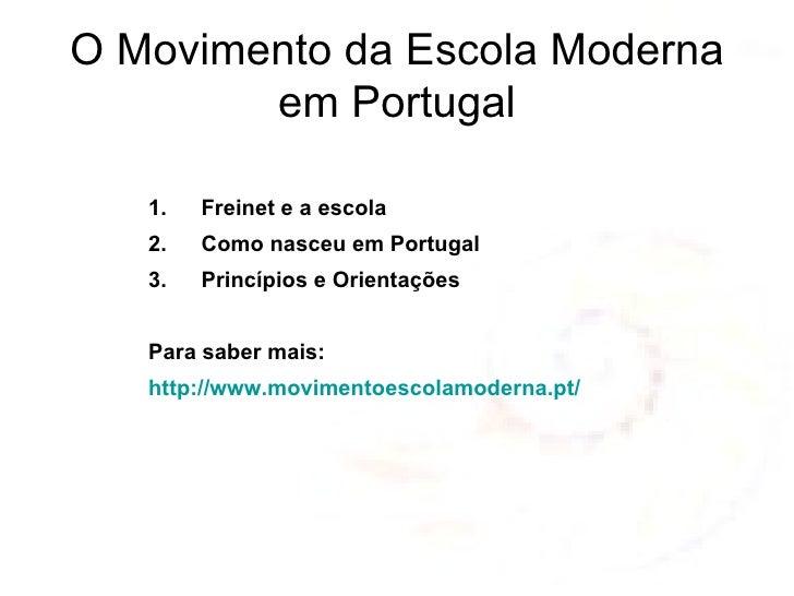 O Movimento da Escola Moderna em Portugal <ul><li>Freinet e a escola </li></ul><ul><li>Como nasceu em Portugal </li></ul><...