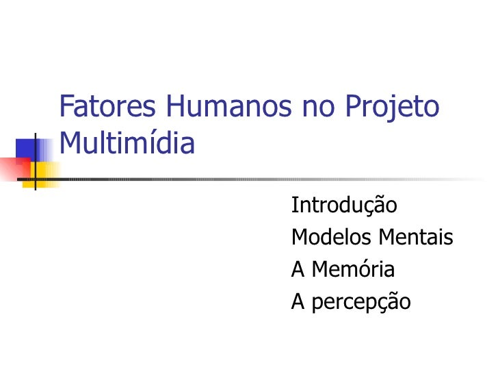 Fatores Humanos no Projeto Multimídia Introdução Modelos Mentais A Mem ória A percepção