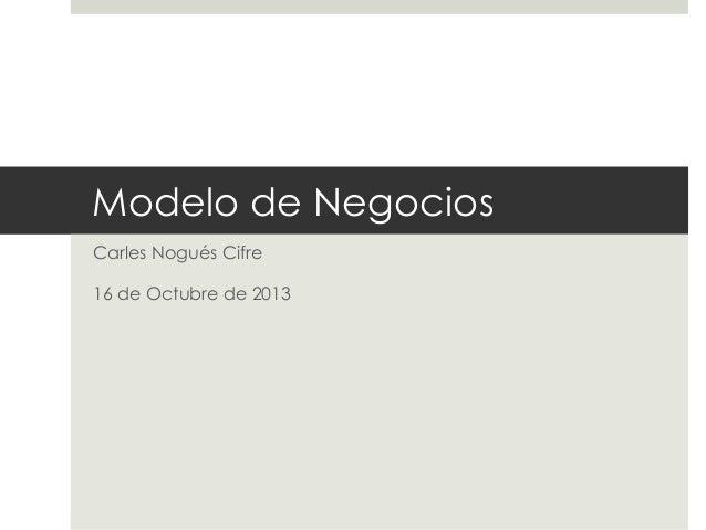 Modelo de Negocios Carles Nogués Cifre 16 de Octubre de 2013
