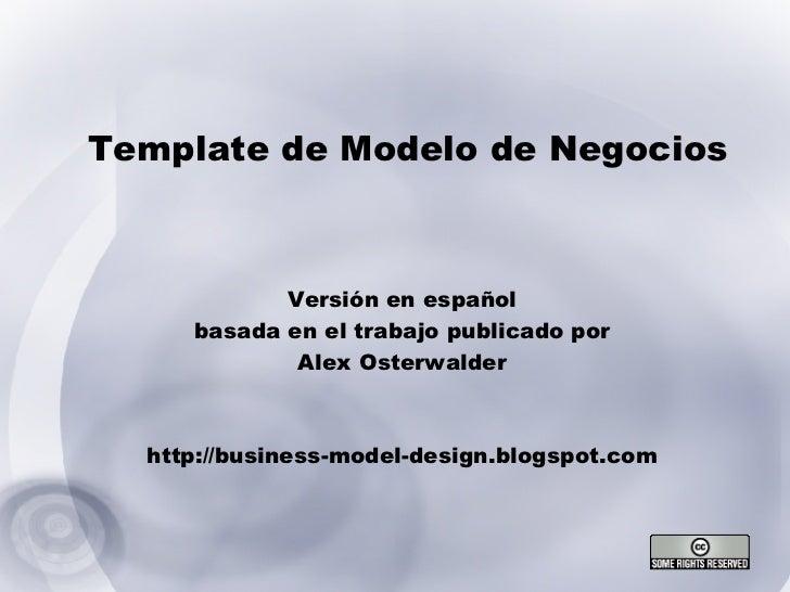 Template de Modelo de Negocios Versión en español basada en el trabajo publicado por Alex Osterwalder http://business-mode...