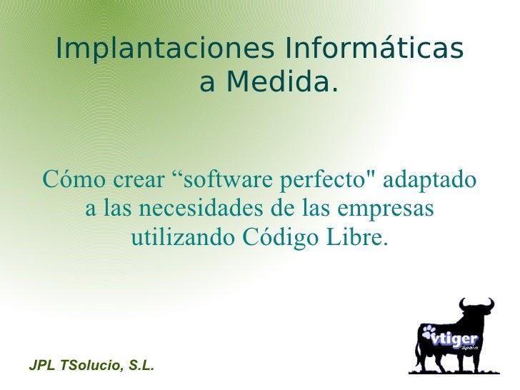 """Implantaciones Informáticas            a Medida. Cómo crear """"software perfecto"""" adaptado    a las necesidades de las empre..."""