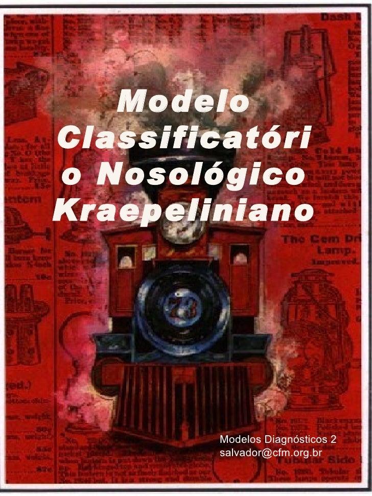 Modelo Classificatório Nosológico Kraepeliniano Modelos Diagnósticos 2 [email_address]