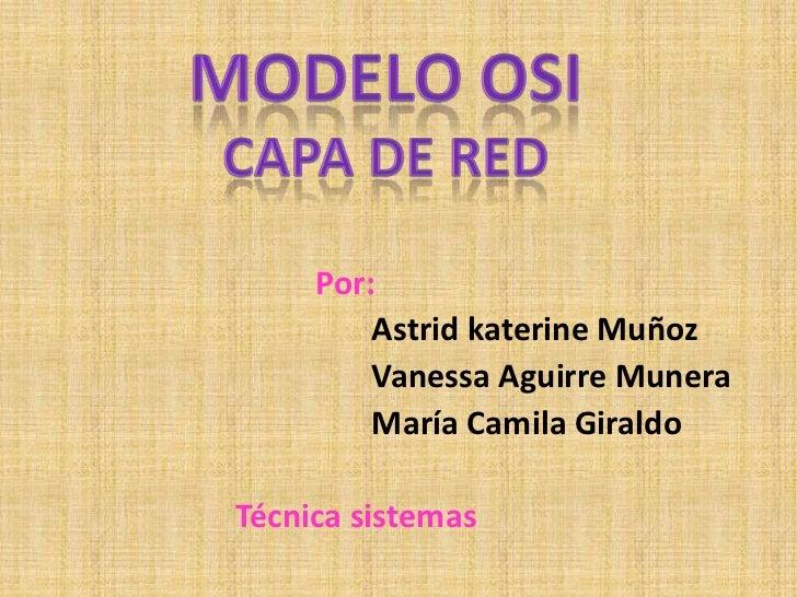 Por:         Astrid katerine Muñoz         Vanessa Aguirre Munera         María Camila GiraldoTécnica sistemas