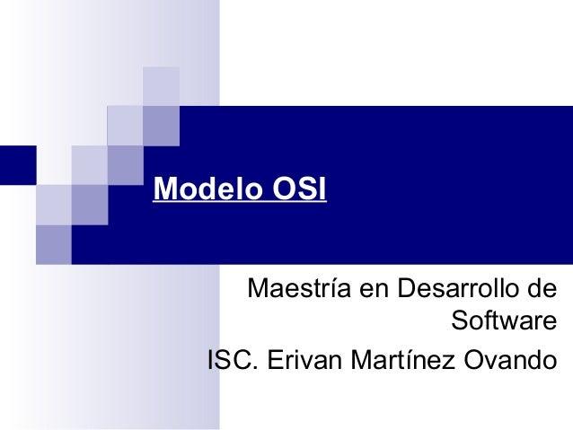 Modelo OSI Maestría en Desarrollo de Software ISC. Erivan Martínez Ovando