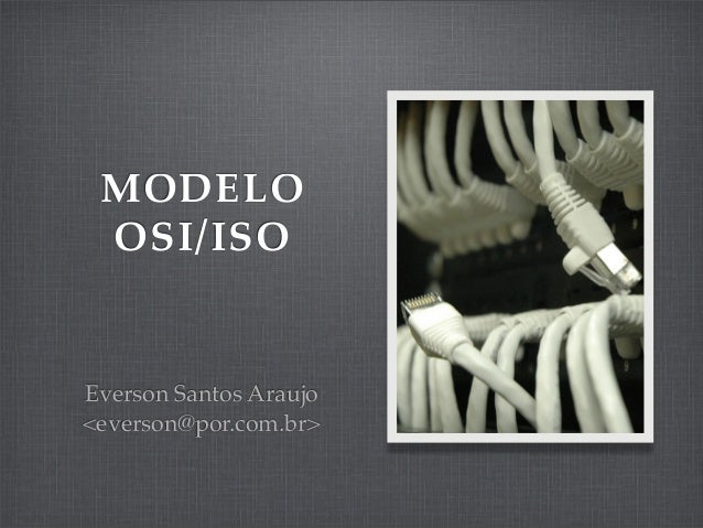 MODELO OSI/ISO Everson Santos Araujo <everson@por.com.br>