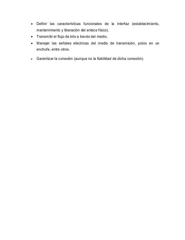 • Definir las características funcionales de la interfaz (establecimiento, mantenimiento y liberación del enlace físico). ...