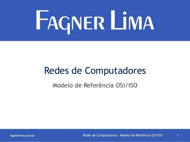 Redes de Computadores Modelo de Referência OSI/ISO  Redes de Computadores - Modelo de Referência OSI/ISO  1