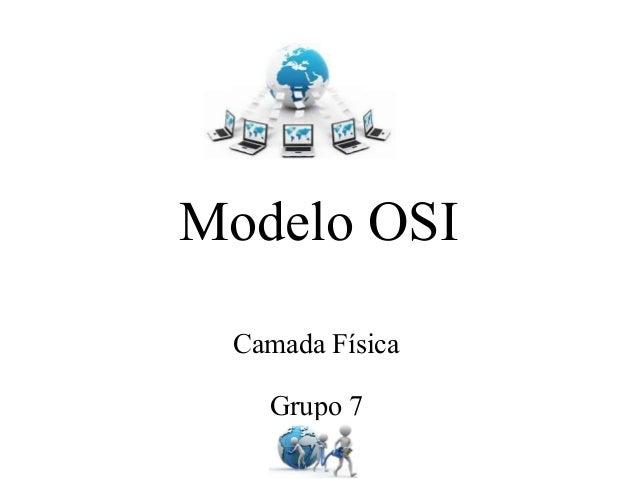 Modelo OSI Camada Física Grupo 7