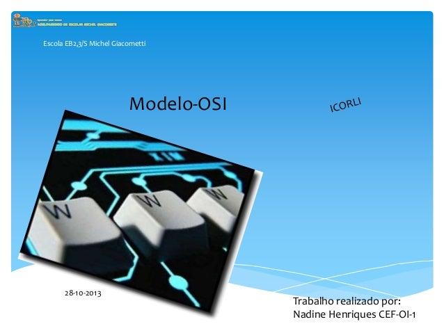 Escola EB2,3/S Michel Giacometti 28-10-2013 Trabalho realizado por: Nadine Henriques CEF-OI-1 Modelo-OSI