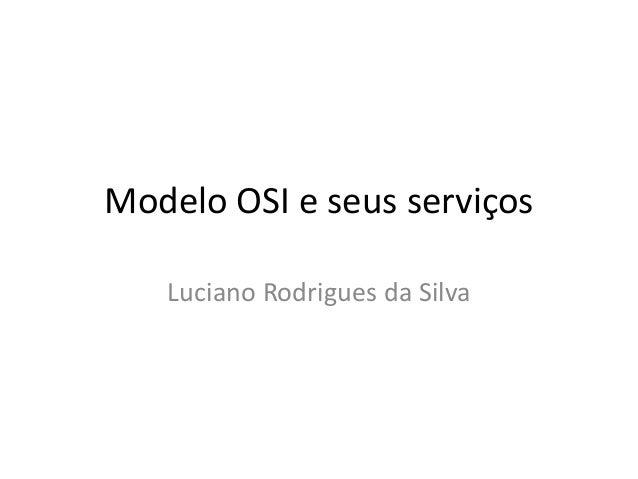 Modelo OSI e seus serviços Luciano Rodrigues da Silva