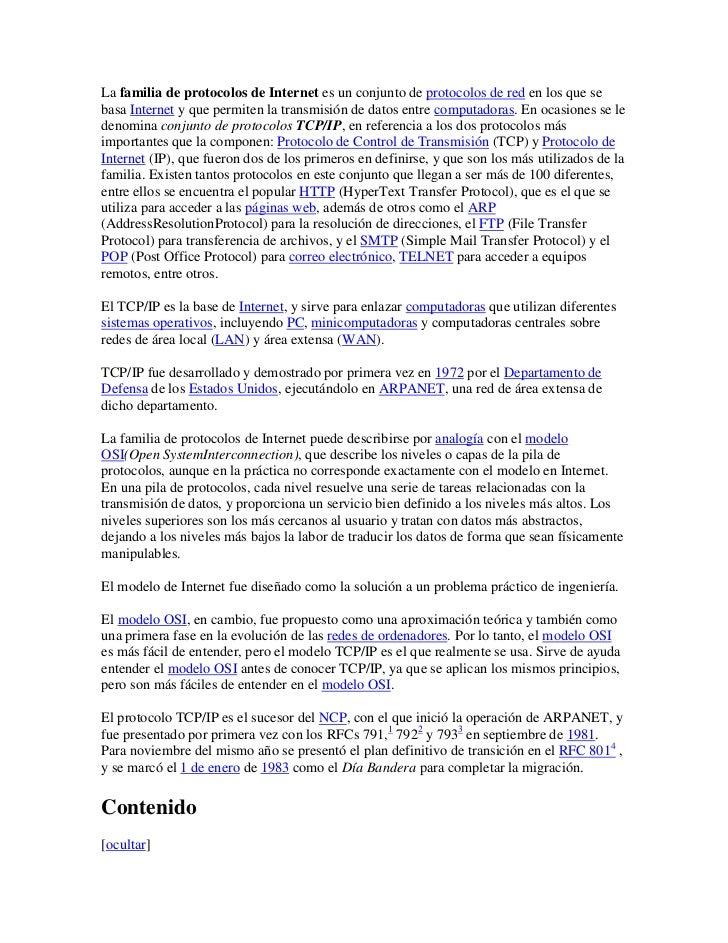 La familia de protocolos de Internet es un conjunto de protocolos de red en los que sebasa Internet y que permiten la tran...