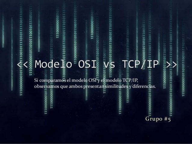 Grupo #5 Si comparamos el modelo OSI y el modelo TCP/IP, observamos que ambos presentan similitudes y diferencias.