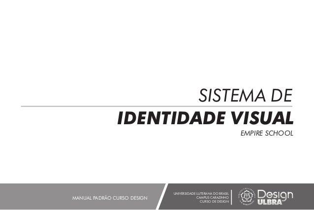 SISTEMA DE IDENTIDADE VISUAL UNIVERSIDADE LUTERANA DO BRASIL CAMPUS CARAZINHO CURSO DE DESIGN MANUAL PADRÃO CURSO DESIGN E...