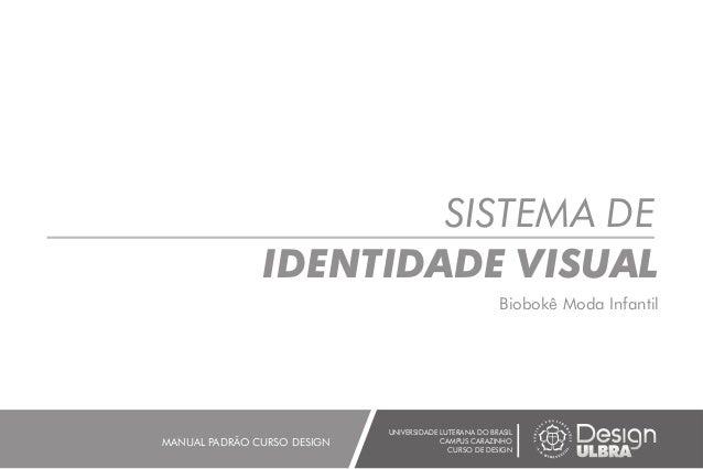 SISTEMA DE IDENTIDADE VISUAL UNIVERSIDADE LUTERANA DO BRASIL CAMPUS CARAZINHO CURSO DE DESIGN MANUAL PADRÃO CURSO DESIGN B...
