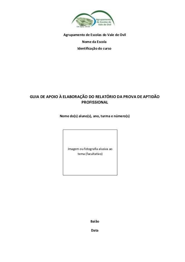 Agrupamento de Escolas do Vale de Ovil Nome da Escola Identificação do curso GUIA DE APOIO À ELABORAÇÃO DO RELATÓRIO DA PR...