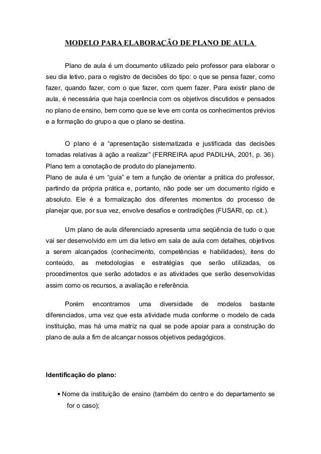 MODELO PARA ELABORAÇÃO DE PLANO DE AULAPlano de aula é um documento utilizado pelo professor para elaborar oseu dia letivo...
