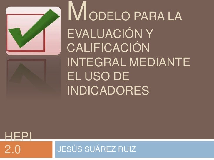 MODELO PARA LA         EVALUACIÓN Y         CALIFICACIÓN         INTEGRAL MEDIANTE         EL USO DE         INDICADORESHE...