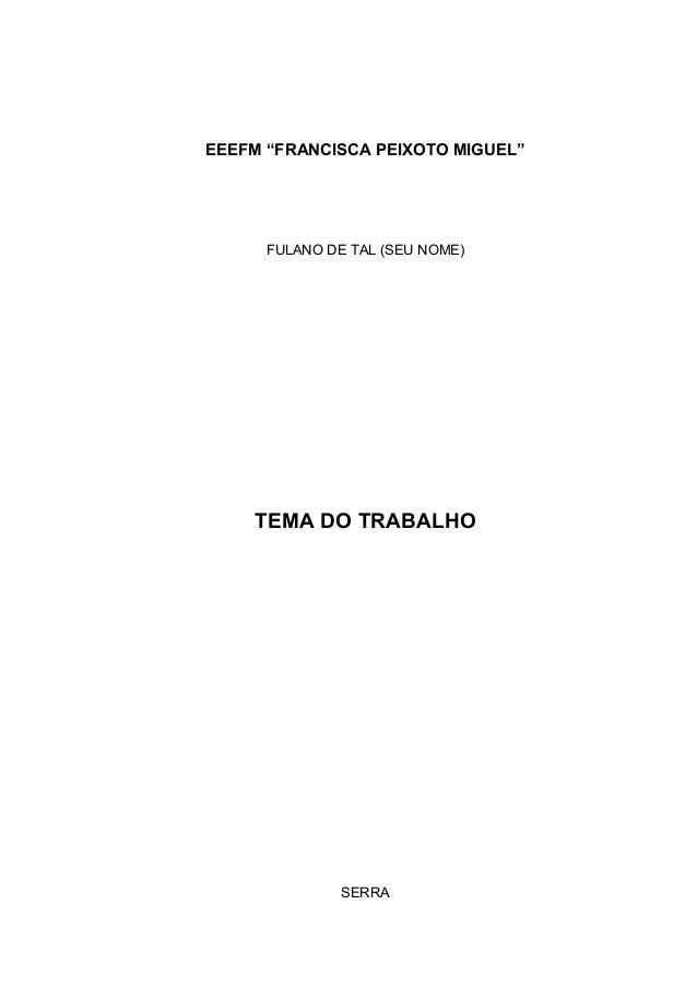 """EEEFM """"FRANCISCA PEIXOTO MIGUEL""""FULANO DE TAL (SEU NOME)TEMA DO TRABALHOSERRA"""