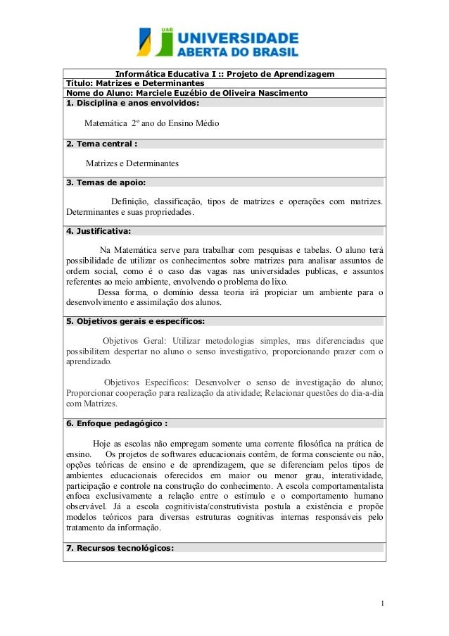 Informática Educativa I :: Projeto de Aprendizagem Título: Matrizes e Determinantes Nome do Aluno: Marciele Euzébio de Oli...