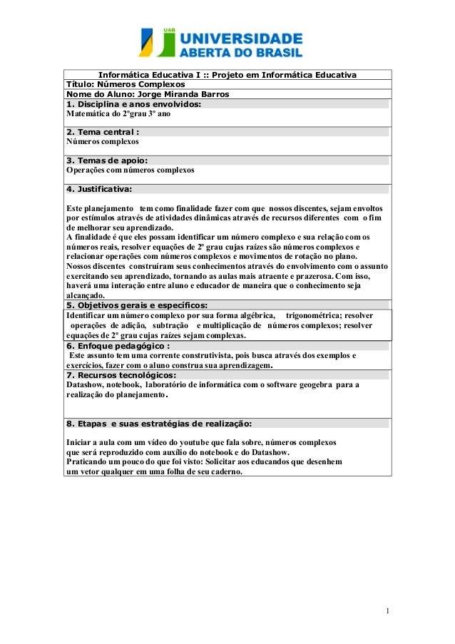 Informática Educativa I :: Projeto em Informática Educativa  Título: Números Complexos  Nome do Aluno: Jorge Miranda Barro...