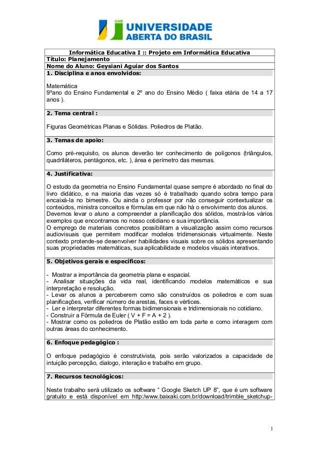 Informática Educativa I :: Projeto em Informática Educativa  Título: Planejamento  Nome do Aluno: Geysiani Aguiar dos Sant...