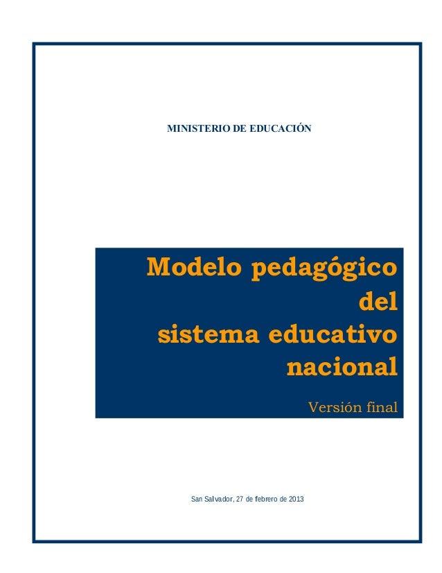C O N T E N I D O MINISTERIO DE EDUCACIÓN Modelo pedagógico del sistema educativo nacional Versión final San Salvador, 27 ...