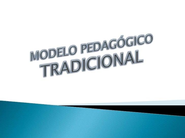 MODELO PEDAGÓGICOTRADICIONAL<br />