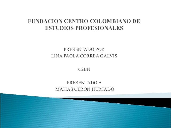 PRESENTADO PORLINA PAOLA CORREA GALVIS         C2BN     PRESENTADO A MATIAS CERON HURTADO