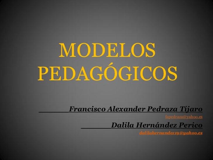 MODELOSPEDAGÓGICOS______Francisco Alexander Pedraza Tíjaro                                  fapedraza@yahoo.es          __...