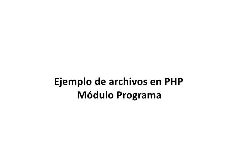 Ejemplo de archivos en PHP<br />Módulo Programa<br />