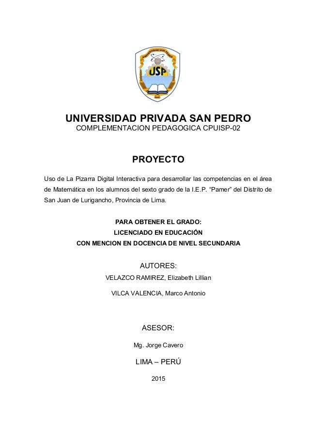 UNIVERSIDAD PRIVADA SAN PEDRO COMPLEMENTACION PEDAGOGICA CPUISP-02 PROYECTO Uso de La Pizarra Digital Interactiva para des...
