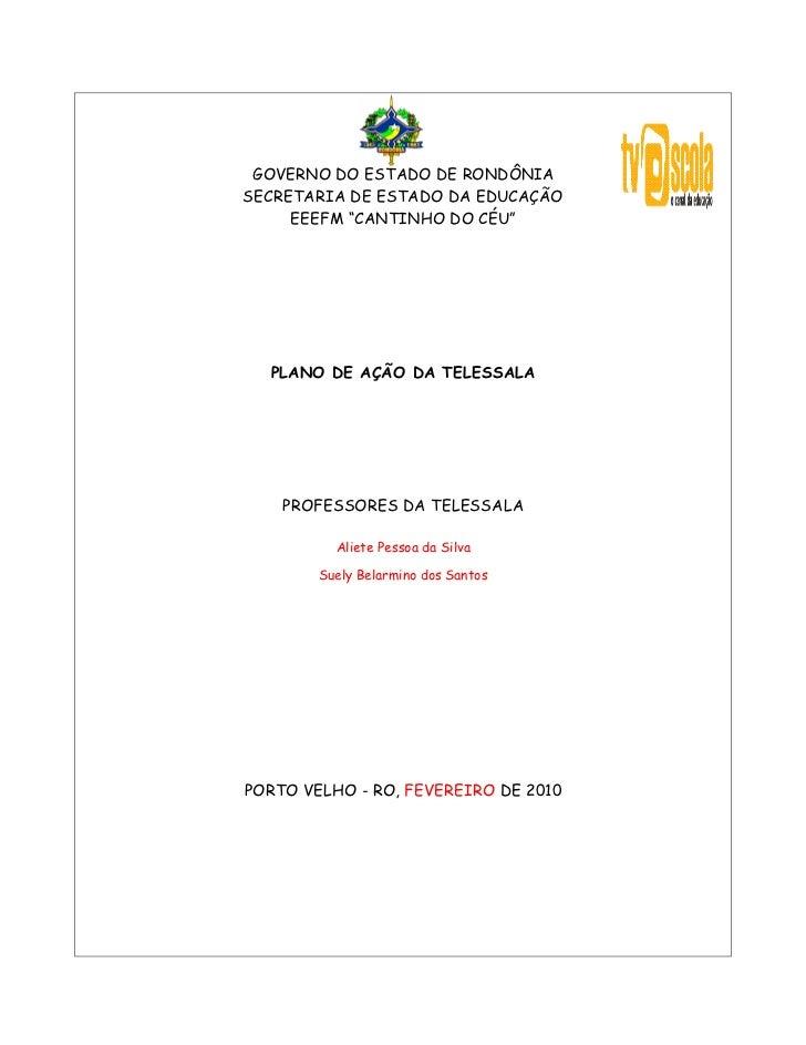 """GOVERNO DO ESTADO DE RONDÔNIA  SECRETARIA DE ESTADO DA EDUCAÇÃO       EEEFM """"CANTINHO DO CÉU""""     PLANO DE AÇÃO DA TELESSA..."""