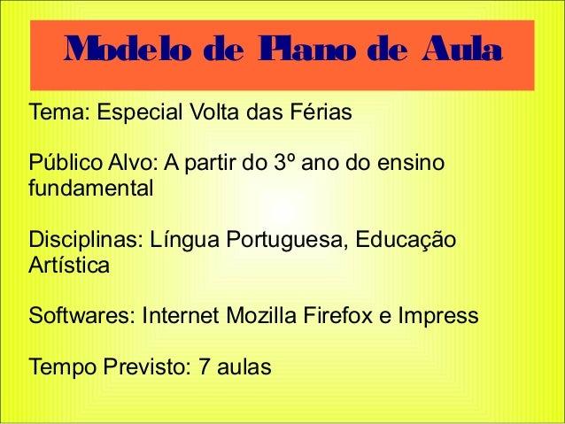 Tema: Especial Volta das Férias Público Alvo: A partir do 3º ano do ensino fundamental Disciplinas: Língua Portuguesa, Edu...