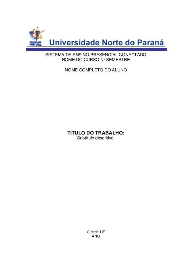 CIdade-UF ANO NOME COMPLETO DO ALUNO SISTEMA DE ENSINO PRESENCIAL CONECTADO NOME DO CURSO Nº SEMESTRE TÍTULO DO TRABALHO: ...