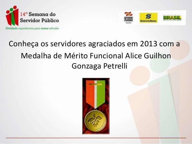 Conheça os servidores agraciados em 2013 com a Medalha de Mérito Funcional Alice Guilhon Gonzaga Petrelli