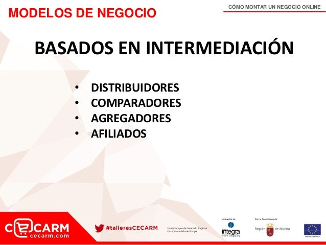 CÓMO MONTAR UN NEGOCIO ONLINE MODELOS DE NEGOCIO BASADOS EN INTERMEDIACIÓN • DISTRIBUIDORES • COMPARADORES • AGREGADORES •...