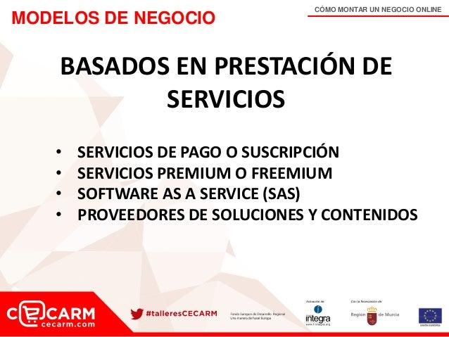 CÓMO MONTAR UN NEGOCIO ONLINE MODELOS DE NEGOCIO BASADOS EN PRESTACIÓN DE SERVICIOS • SERVICIOS DE PAGO O SUSCRIPCIÓN • SE...