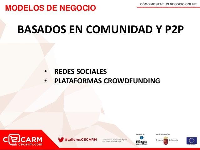 CÓMO MONTAR UN NEGOCIO ONLINE MODELOS DE NEGOCIO BASADOS EN COMUNIDAD Y P2P • REDES SOCIALES • PLATAFORMAS CROWDFUNDING