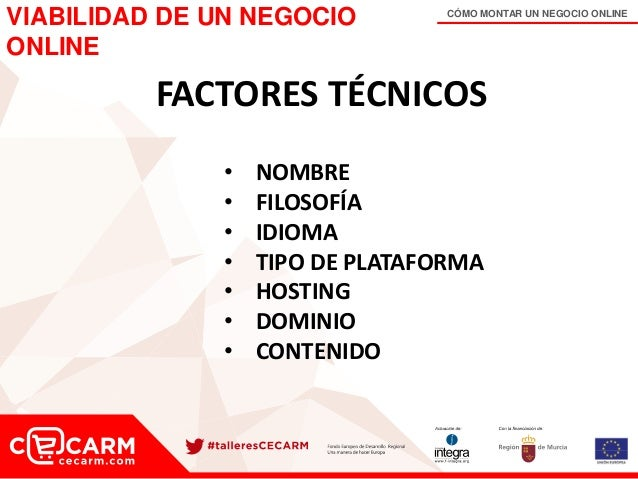 CÓMO MONTAR UN NEGOCIO ONLINE FACTORES TÉCNICOS • NOMBRE • FILOSOFÍA • IDIOMA • TIPO DE PLATAFORMA • HOSTING • DOMINIO • C...