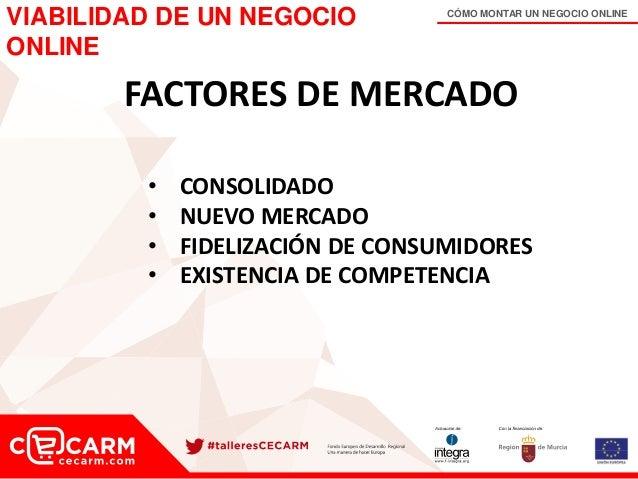 CÓMO MONTAR UN NEGOCIO ONLINE FACTORES DE MERCADO • CONSOLIDADO • NUEVO MERCADO • FIDELIZACIÓN DE CONSUMIDORES • EXISTENCI...