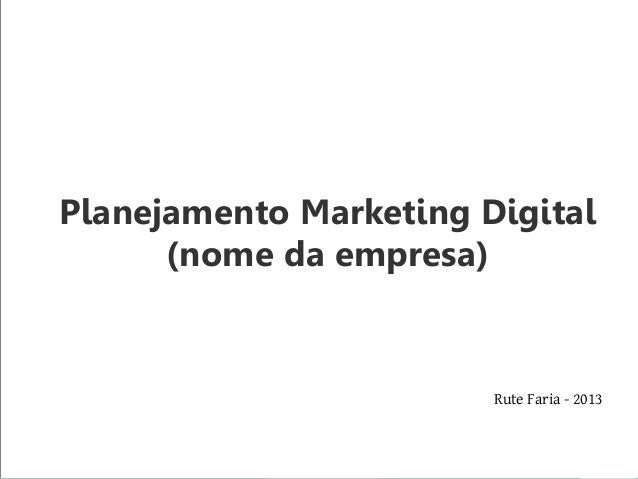 Planejamento Marketing Digital(nome da empresa)Rute Faria - 2013