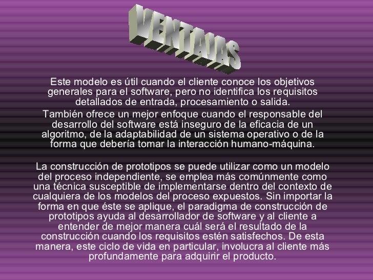 Este modelo es útil cuando el cliente conoce los objetivos  generales para el software, pero no identifica los requisitos ...