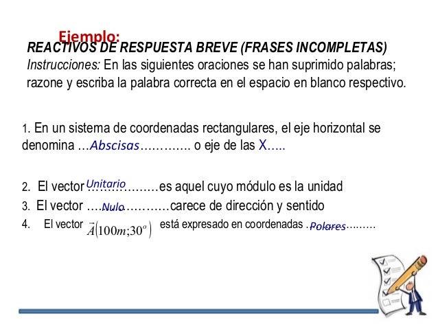 Ejemplo: REACTIVOS DE RESPUESTA BREVE (FRASES INCOMPLETAS) Instrucciones: En las siguientes oraciones se han suprimido pal...