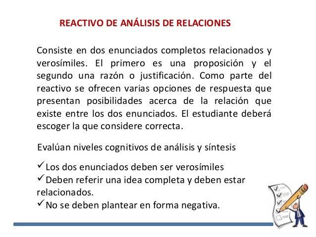 REACTIVO DE ANÁLISIS DE RELACIONES Consiste en dos enunciados completos relacionados y verosímiles. El primero es una prop...