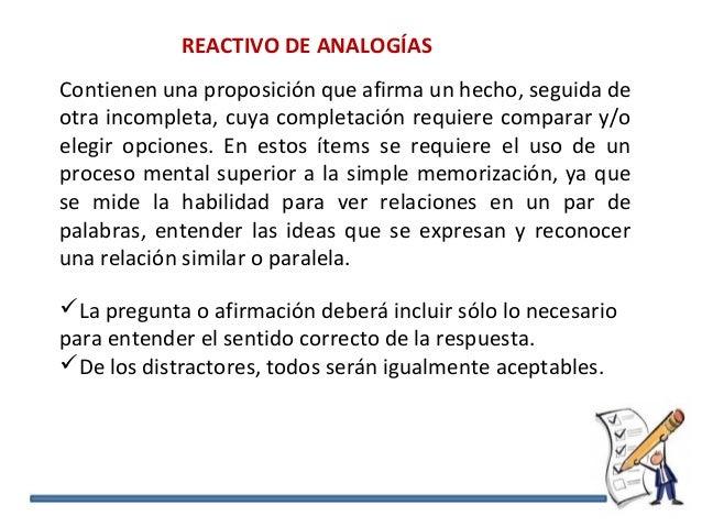 REACTIVO DE ANALOGÍAS Contienen una proposición que afirma un hecho, seguida de otra incompleta, cuya completación requier...