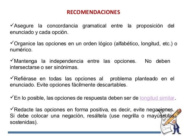 RECOMENDACIONES Asegure la concordancia gramatical entre la proposición del enunciado y cada opción. Organice las opcion...