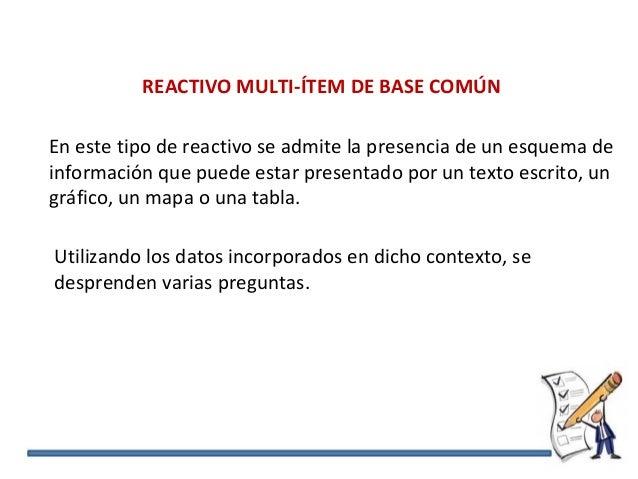 REACTIVO MULTI-ÍTEM DE BASE COMÚN En este tipo de reactivo se admite la presencia de un esquema de información que puede e...